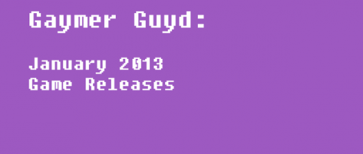 Gaymer Guyd: New Game Releases for January 2013