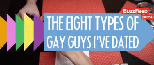 Gay Video Of The Week: The Eight Types Of Gay Guys I've Dated